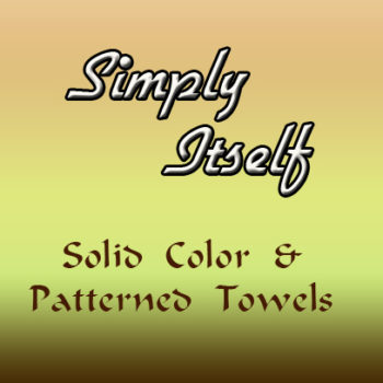 SIMPLY ITSELF ~ solid and patterned towels with Accenting Fabric Topper