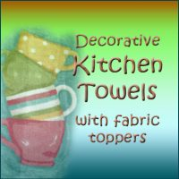 DECORATIVE TOWELS with Fabric Toppers ~~